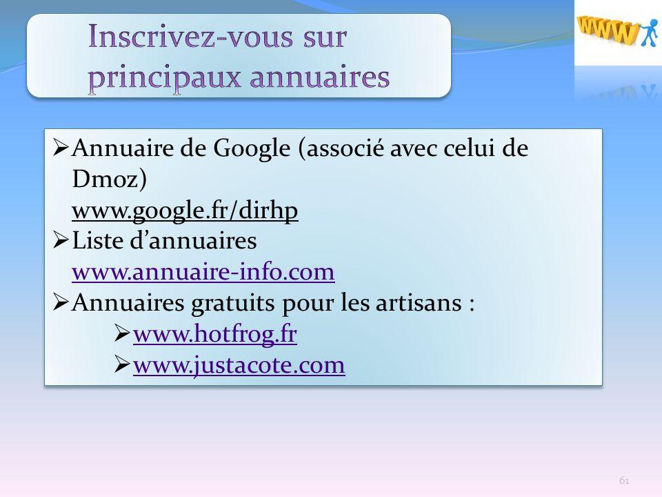 Annuaire de Google (associé avec celui de Dmoz) www.google.fr/dirhp Liste dannuaires www.annuaire-info.com www.annuaire-info.com Annuaires gratuits po