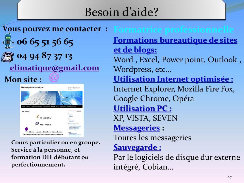 Besoin daide? Vous pouvez me contacter : 06 65 51 56 65 04 94 87 37 13 elimatique@gmail.com Mon site : 67 Formatrice professionnelle Formations bureau