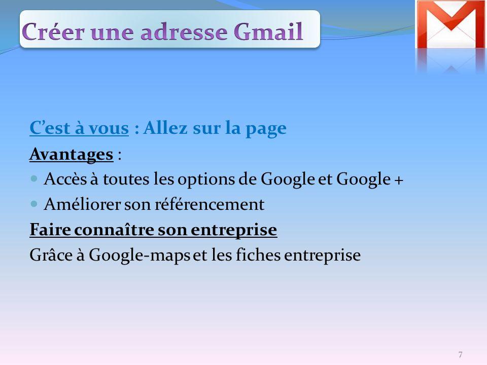 Cest à vous : Allez sur la page Avantages : Accès à toutes les options de Google et Google + Améliorer son référencement Faire connaître son entrepris