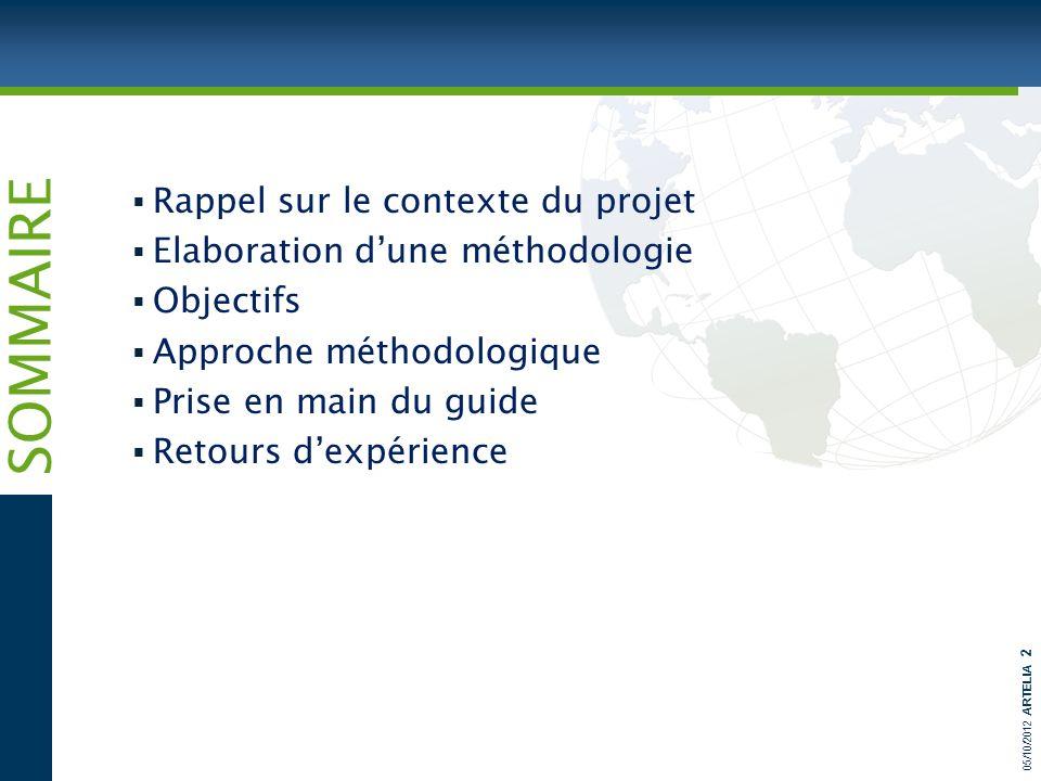 05/10/2012 ARTELIA 2 SOMMAIRE Rappel sur le contexte du projet Elaboration dune méthodologie Objectifs Approche méthodologique Prise en main du guide Retours dexpérience