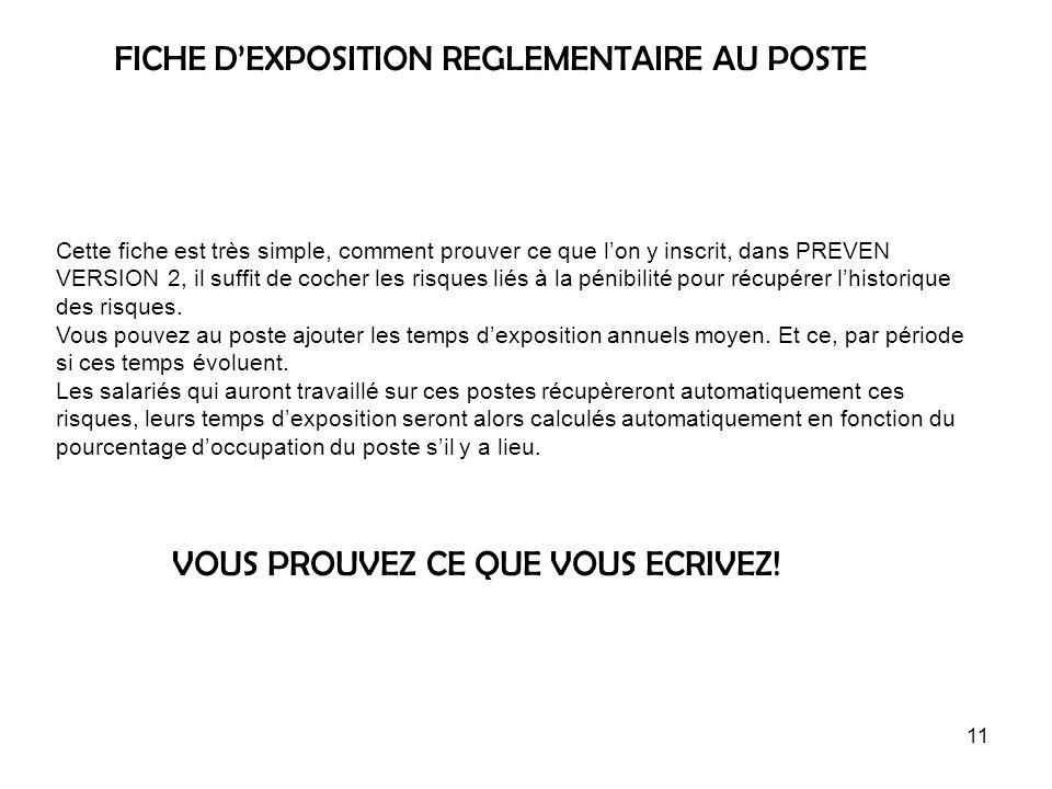 11 FICHE DEXPOSITION REGLEMENTAIRE AU POSTE Cette fiche est très simple, comment prouver ce que lon y inscrit, dans PREVEN VERSION 2, il suffit de coc