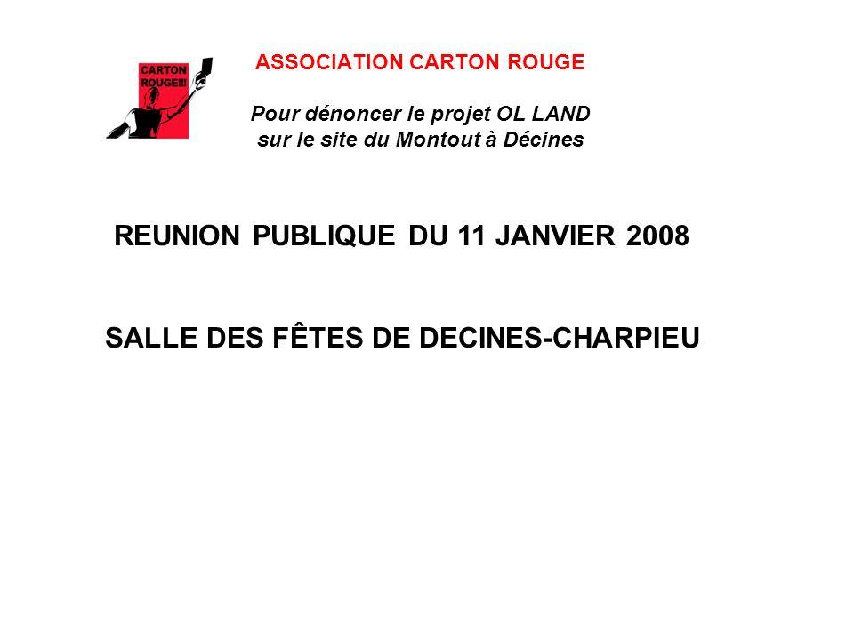 ASSOCIATION CARTON ROUGE Pour dénoncer le projet OL LAND sur le site du Montout à Décines REUNION PUBLIQUE DU 11 JANVIER 2008 SALLE DES FÊTES DE DECINES-CHARPIEU