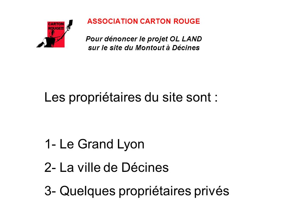 ASSOCIATION CARTON ROUGE Pour dénoncer le projet OL LAND sur le site du Montout à Décines Les propriétaires du site sont : 1- Le Grand Lyon 2- La vill