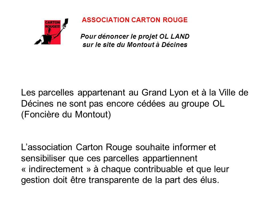 ASSOCIATION CARTON ROUGE Pour dénoncer le projet OL LAND sur le site du Montout à Décines Les parcelles appartenant au Grand Lyon et à la Ville de Déc