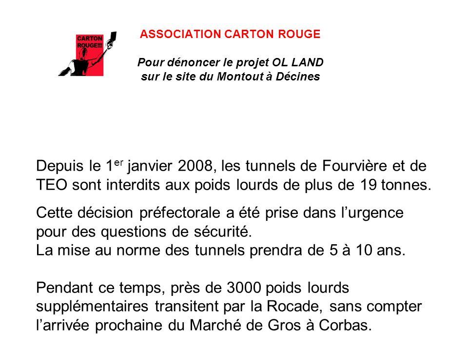 ASSOCIATION CARTON ROUGE Pour dénoncer le projet OL LAND sur le site du Montout à Décines Depuis le 1 er janvier 2008, les tunnels de Fourvière et de