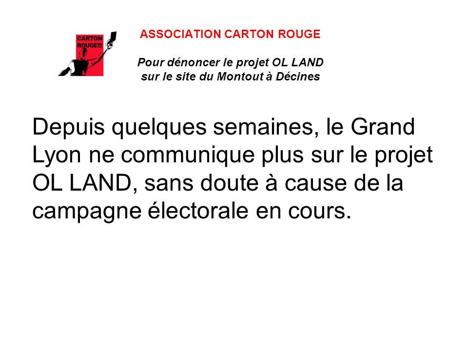 ASSOCIATION CARTON ROUGE Pour dénoncer le projet OL LAND sur le site du Montout à Décines Depuis quelques semaines, le Grand Lyon ne communique plus sur le projet OL LAND, sans doute à cause de la campagne électorale en cours.