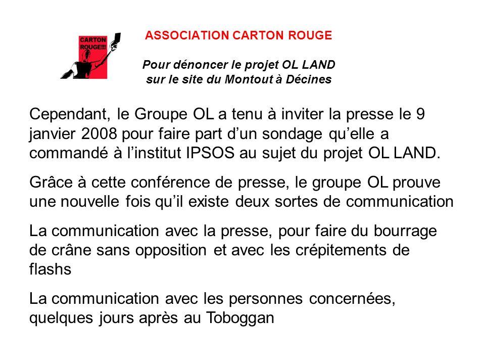 ASSOCIATION CARTON ROUGE Pour dénoncer le projet OL LAND sur le site du Montout à Décines Cependant, le Groupe OL a tenu à inviter la presse le 9 janv