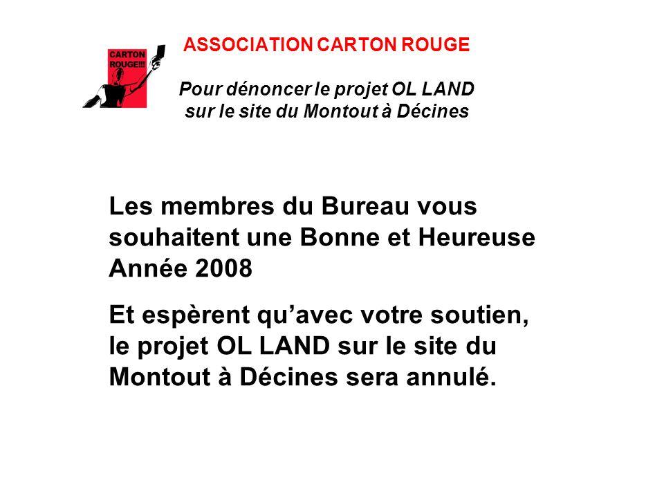 ASSOCIATION CARTON ROUGE Pour dénoncer le projet OL LAND sur le site du Montout à Décines Les membres du Bureau vous souhaitent une Bonne et Heureuse