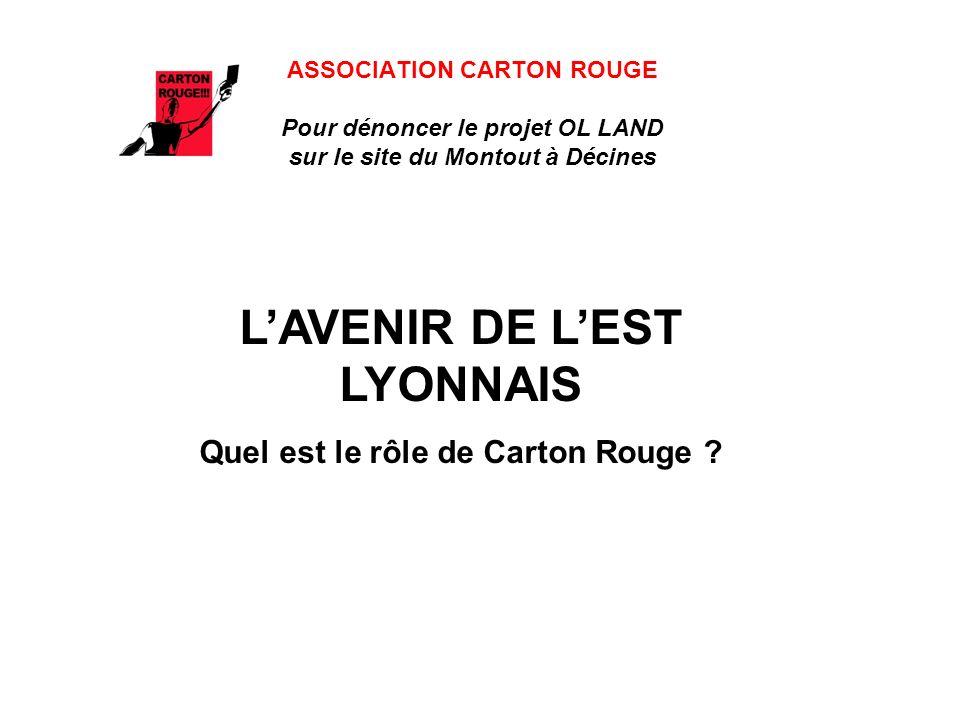 ASSOCIATION CARTON ROUGE Pour dénoncer le projet OL LAND sur le site du Montout à Décines LAVENIR DE LEST LYONNAIS Quel est le rôle de Carton Rouge ?
