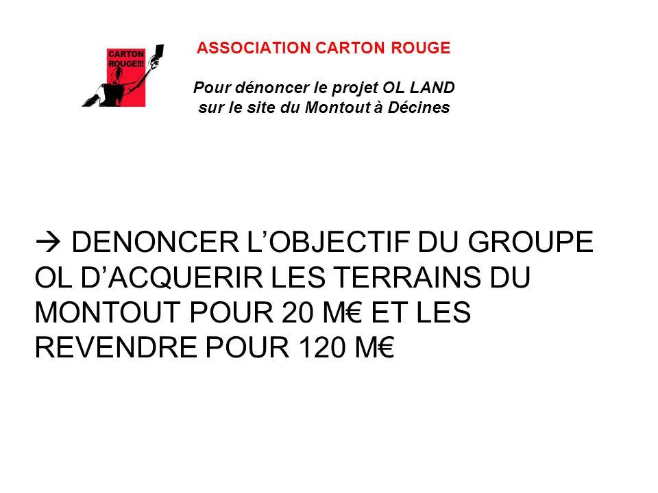 ASSOCIATION CARTON ROUGE Pour dénoncer le projet OL LAND sur le site du Montout à Décines DENONCER LOBJECTIF DU GROUPE OL DACQUERIR LES TERRAINS DU MO