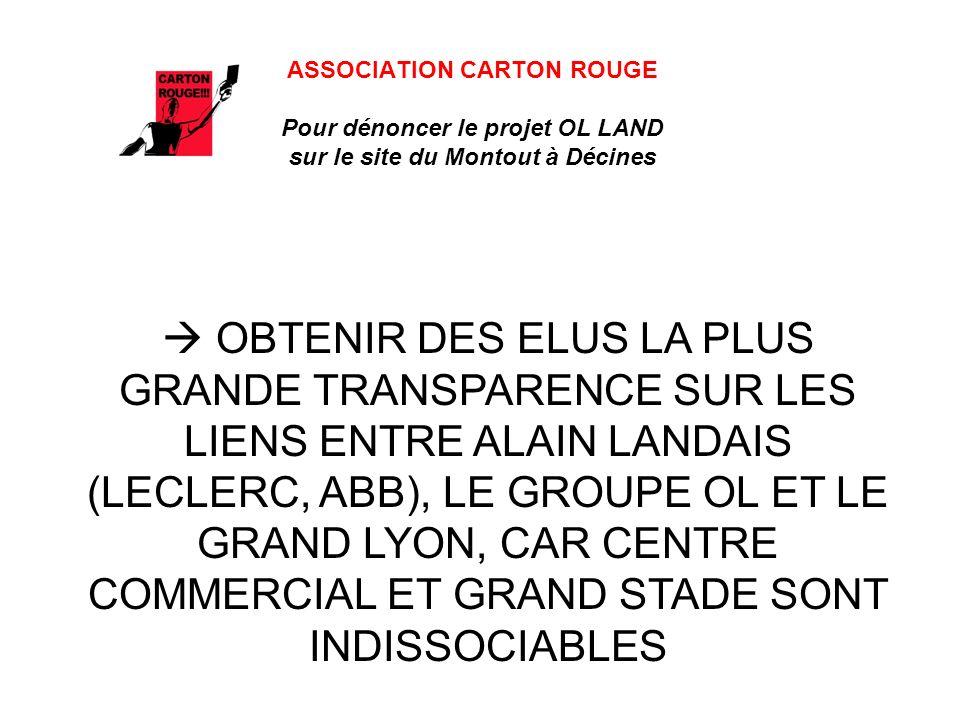 ASSOCIATION CARTON ROUGE Pour dénoncer le projet OL LAND sur le site du Montout à Décines OBTENIR DES ELUS LA PLUS GRANDE TRANSPARENCE SUR LES LIENS E