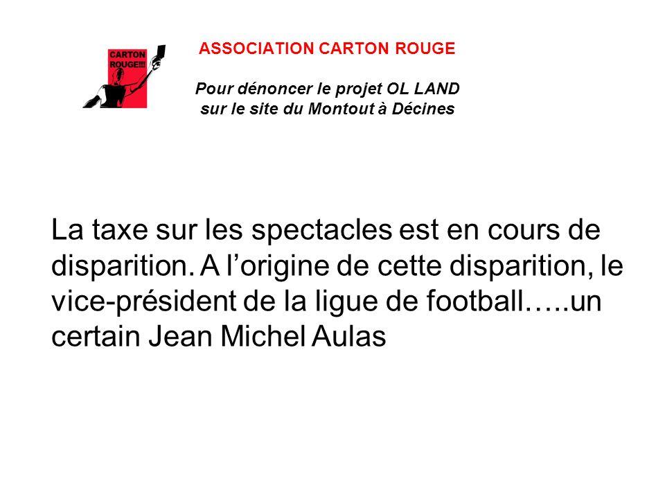 ASSOCIATION CARTON ROUGE Pour dénoncer le projet OL LAND sur le site du Montout à Décines La taxe sur les spectacles est en cours de disparition. A lo