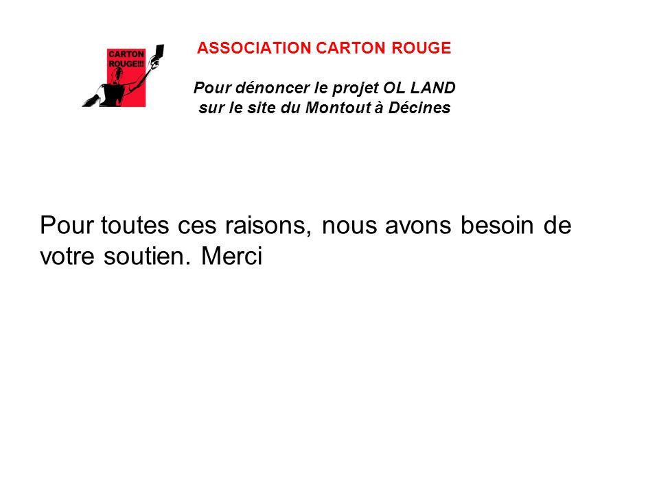 ASSOCIATION CARTON ROUGE Pour dénoncer le projet OL LAND sur le site du Montout à Décines Pour toutes ces raisons, nous avons besoin de votre soutien.