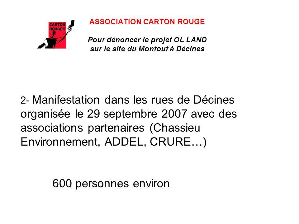 ASSOCIATION CARTON ROUGE Pour dénoncer le projet OL LAND sur le site du Montout à Décines 2- Manifestation dans les rues de Décines organisée le 29 septembre 2007 avec des associations partenaires (Chassieu Environnement, ADDEL, CRURE…) 600 personnes environ