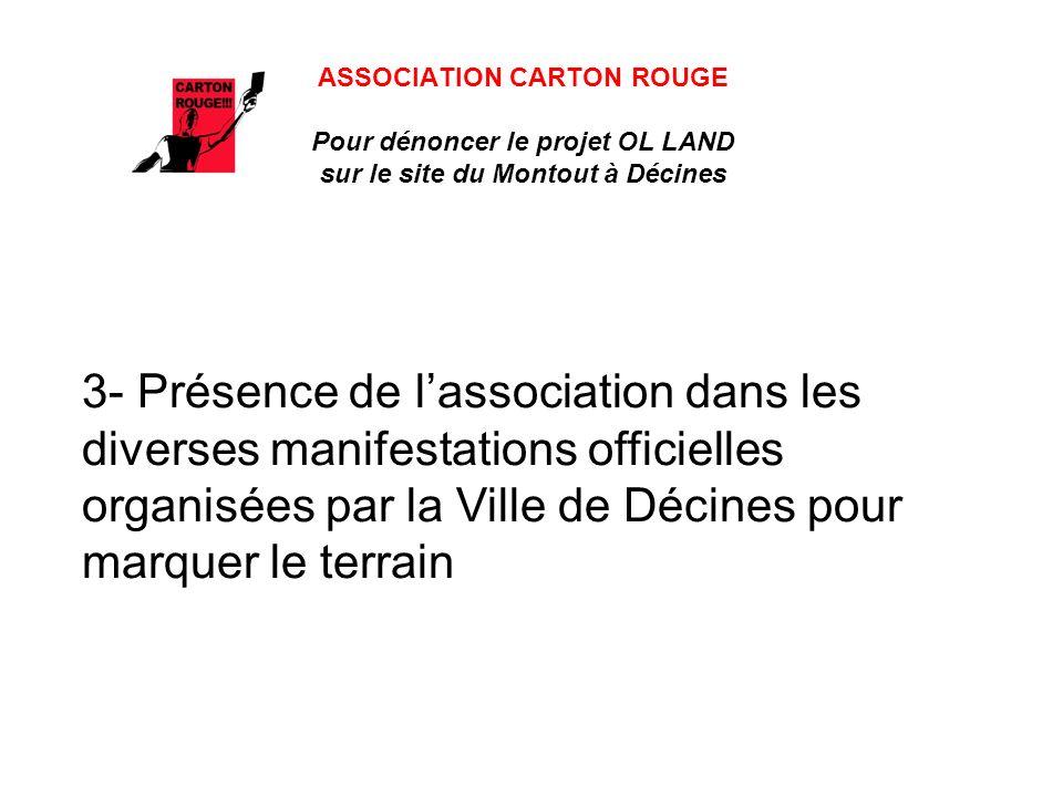 ASSOCIATION CARTON ROUGE Pour dénoncer le projet OL LAND sur le site du Montout à Décines 3- Présence de lassociation dans les diverses manifestations officielles organisées par la Ville de Décines pour marquer le terrain