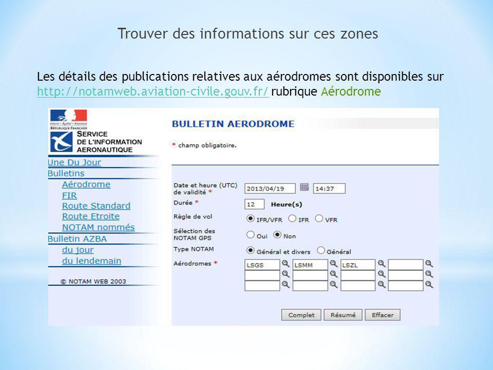 Trouver des informations sur ces zones Les détails des publications relatives aux aérodromes sont disponibles sur http://notamweb.aviation-civile.gouv