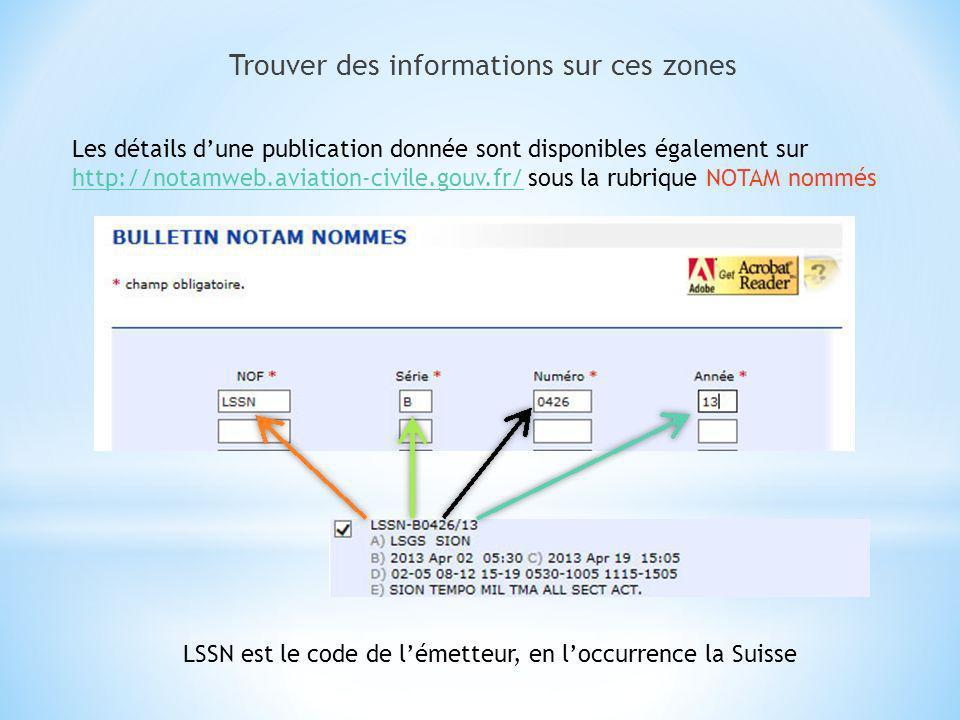 Trouver des informations sur ces zones Les NOTAM valables pour toute la Suisse sont disponibles également sur http://notamweb.aviation-civile.gouv.fr/http://notamweb.aviation-civile.gouv.fr/ sous la rubrique FIR LSAS est le code qui couvre toute la Suisse