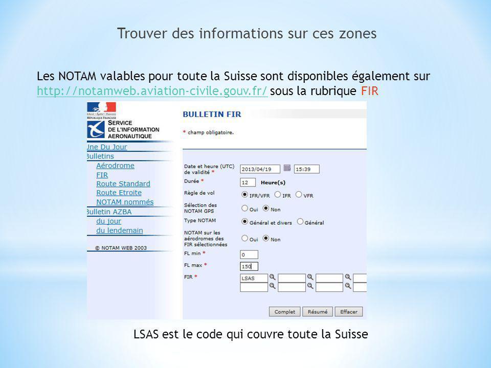 Trouver des informations sur ces zones Les NOTAM valables pour toute la Suisse sont disponibles également sur http://notamweb.aviation-civile.gouv.fr/