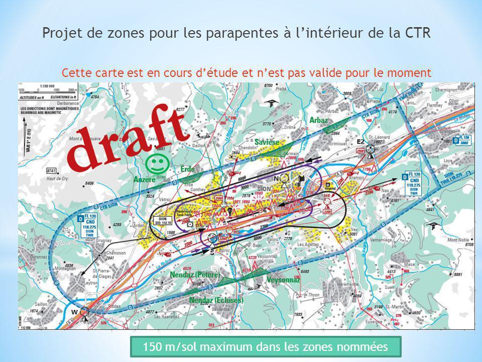 Projet de zones pour les parapentes à lintérieur de la CTR Cette carte est en cours détude et nest pas valide pour le moment 150 m/sol maximum dans le