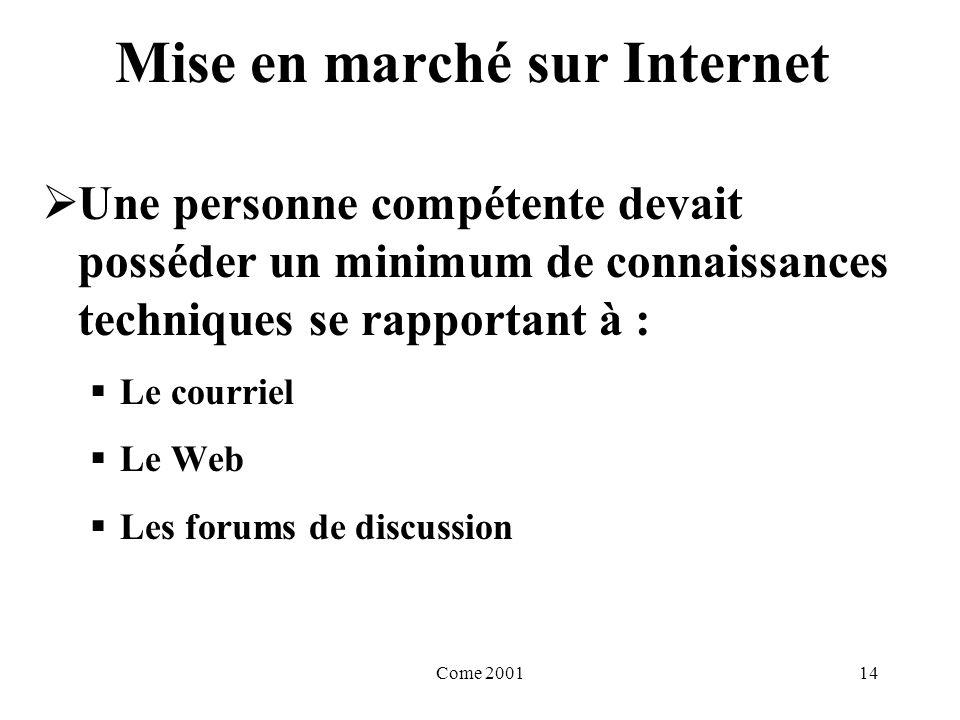 Come 200114 Mise en marché sur Internet Une personne compétente devait posséder un minimum de connaissances techniques se rapportant à : Le courriel Le Web Les forums de discussion