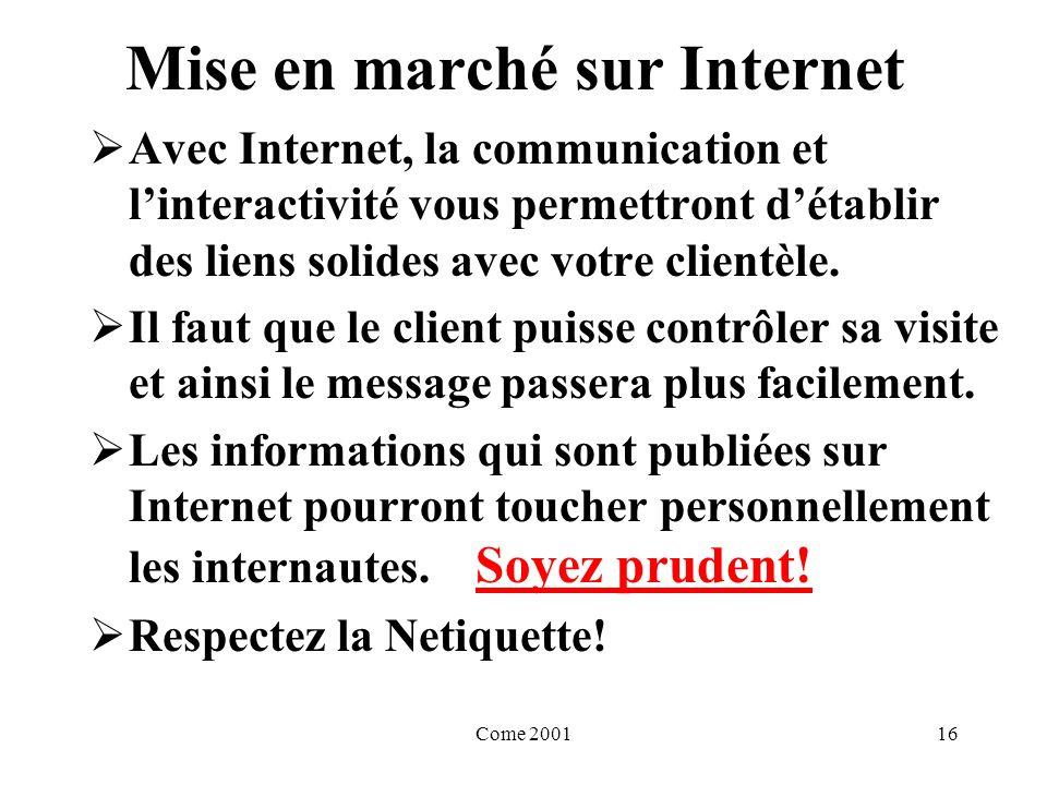 Come 200116 Mise en marché sur Internet Avec Internet, la communication et linteractivité vous permettront détablir des liens solides avec votre clientèle.