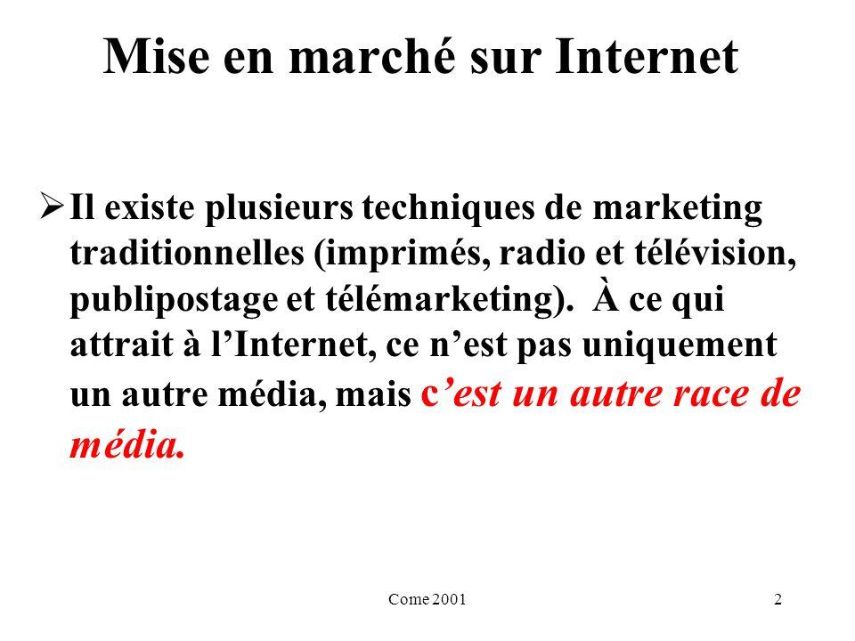 Come 200113 Mise en marché sur Internet Le marketing direct est différent du marketing dans les autres médias, il faut : Avoir de lexpérience dans ce domaine La création dune équipe de marketing composée de spécialistes serait la solution idéale.