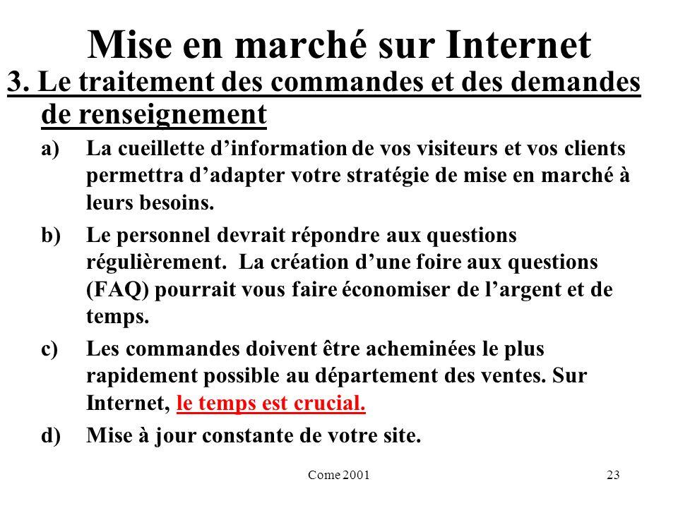 Come 200123 Mise en marché sur Internet a)La cueillette dinformation de vos visiteurs et vos clients permettra dadapter votre stratégie de mise en marché à leurs besoins.