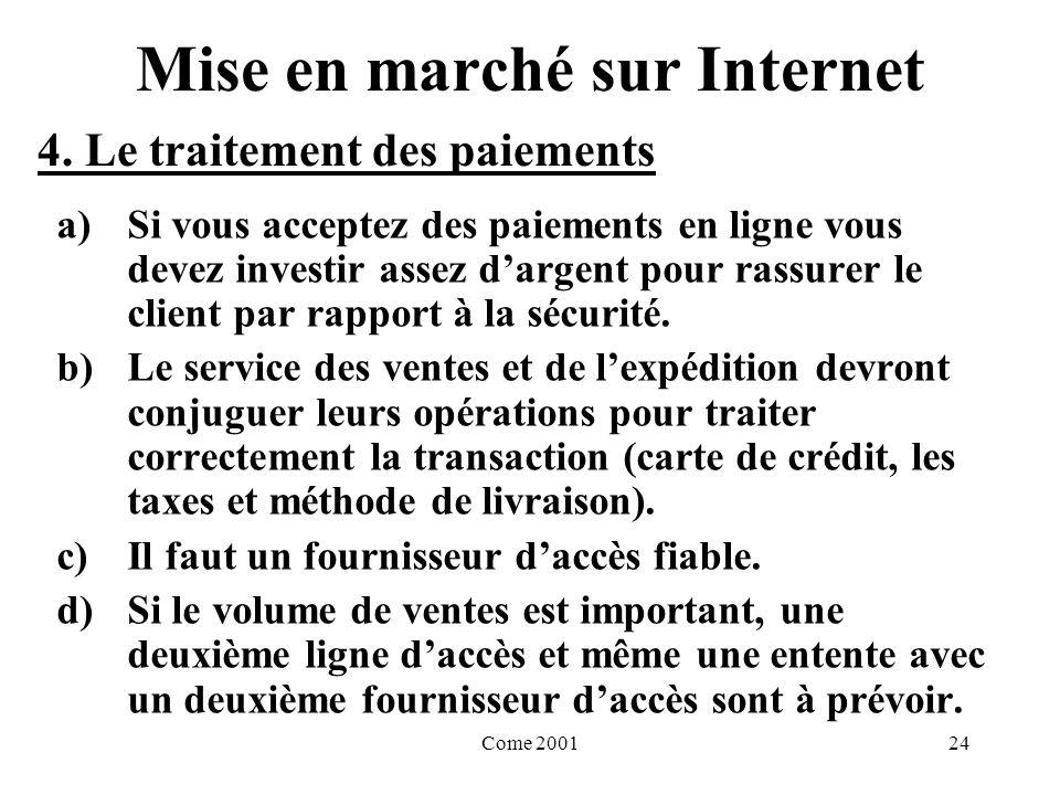 Come 200124 Mise en marché sur Internet a)Si vous acceptez des paiements en ligne vous devez investir assez dargent pour rassurer le client par rapport à la sécurité.