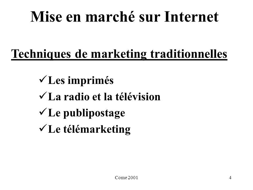 Come 20014 Mise en marché sur Internet Les imprimés La radio et la télévision Le publipostage Le télémarketing Techniques de marketing traditionnelles