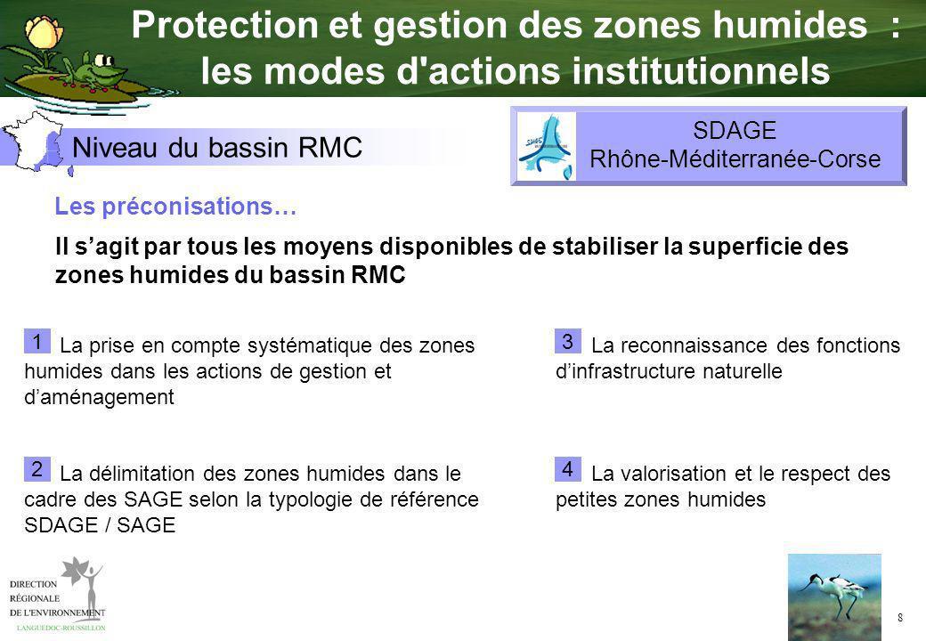 8 Il sagit par tous les moyens disponibles de stabiliser la superficie des zones humides du bassin RMC Les préconisations… La prise en compte systémat