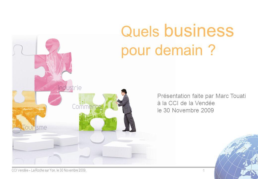1 CCI Vendée – La Roche sur Yon, le 30 Novembre 2009, Quels business pour demain ? Présentation faite par Marc Touati à la CCI de la Vendée le 30 Nove