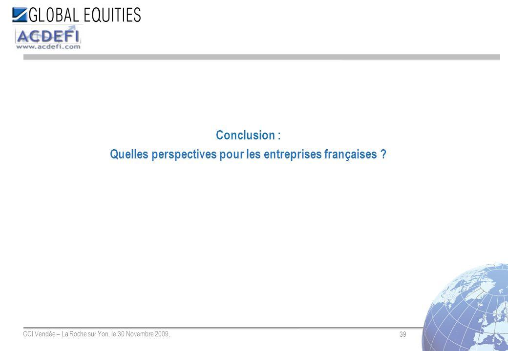 39 CCI Vendée – La Roche sur Yon, le 30 Novembre 2009, Conclusion : Quelles perspectives pour les entreprises françaises ?