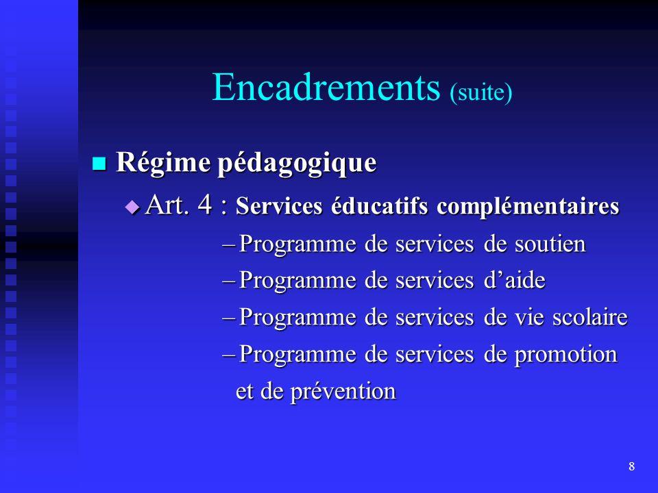 8 Encadrements (suite) Régime pédagogique Régime pédagogique Art.