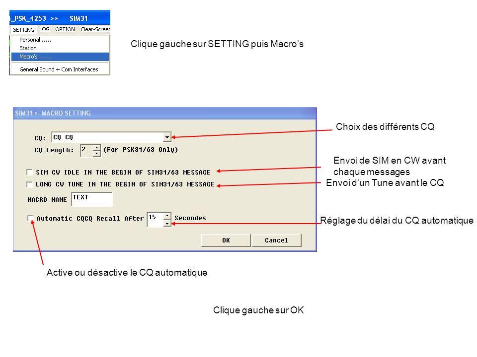Clique gauche sur SETTING puis Macros Choix des différents CQ Envoi de SIM en CW avant chaque messages Envoi dun Tune avant le CQ Réglage du délai du