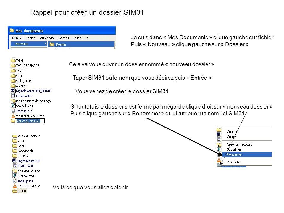 Rappel pour créer un dossier SIM31 Je suis dans « Mes Documents » clique gauche sur fichier Puis « Nouveau » clique gauche sur « Dossier » Cela va vou