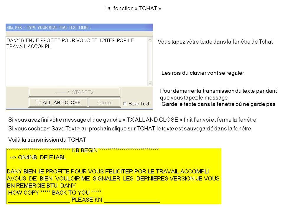 La fonction « TCHAT » Vous tapez vôtre texte dans la fenêtre de Tchat Pour démarrer la transmission du texte pendant que vous tapez le message Les roi