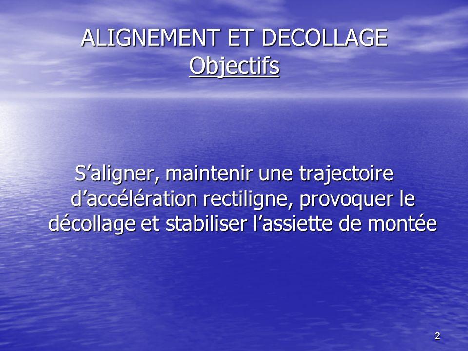 2 ALIGNEMENT ET DECOLLAGE Objectifs Saligner, maintenir une trajectoire daccélération rectiligne, provoquer le décollage et stabiliser lassiette de mo