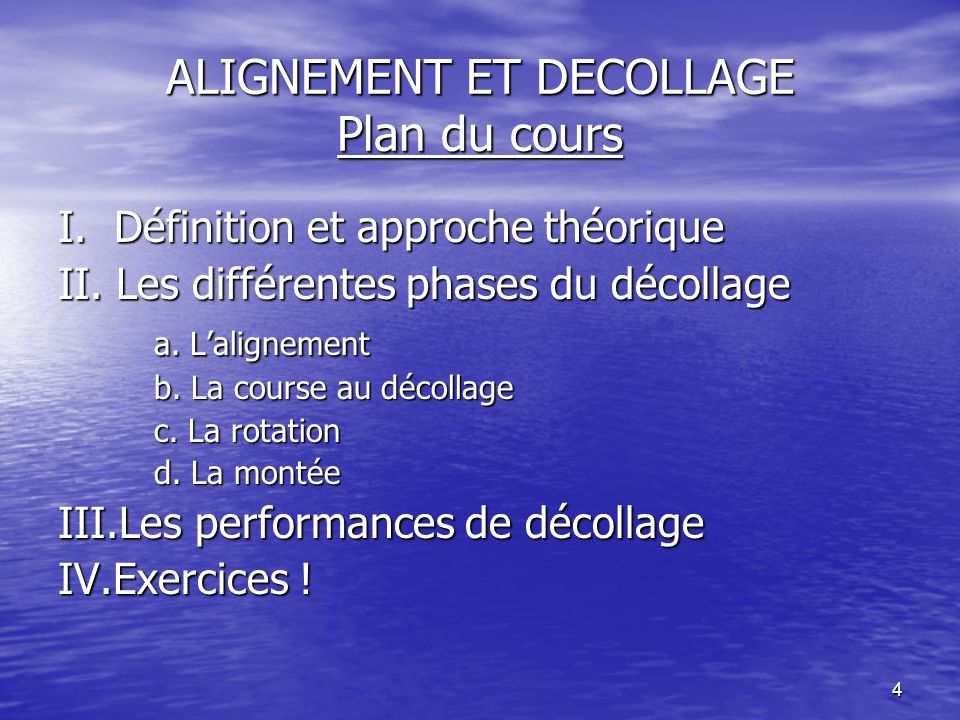 4 ALIGNEMENT ET DECOLLAGE Plan du cours I. Définition et approche théorique II. Les différentes phases du décollage a. Lalignement b. La course au déc