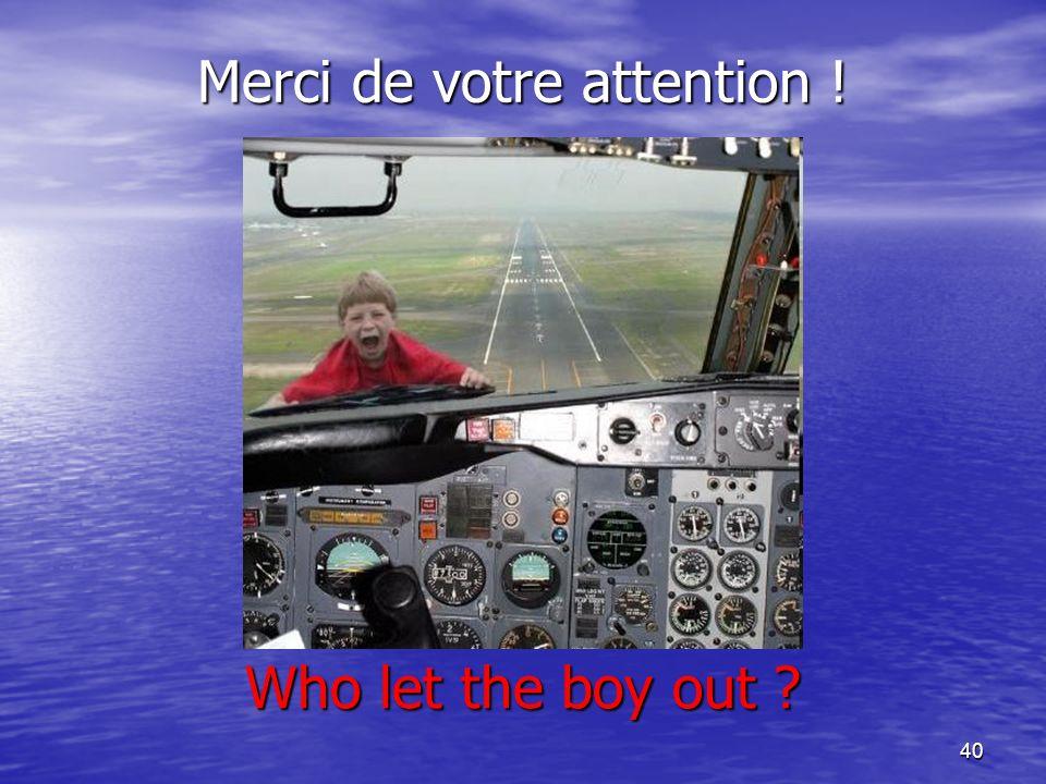 40 Merci de votre attention ! Who let the boy out ?
