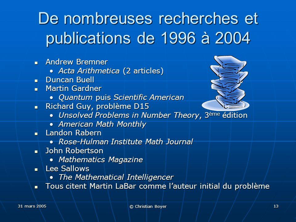 31 mars 2005 © Christian Boyer 12 Solution 4x4 Andrew Bremner, 2001 Andrew Bremner, 2001 S2 = 2823 pour les 4 lignes, 4 colonnes et 2 diagonales S2 = 2823 pour les 4 lignes, 4 colonnes et 2 diagonales