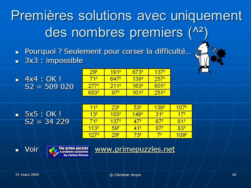31 mars 2005 © Christian Boyer 17 Cas 5x5 : première solution connue S2 = 1375 S2 = 1375 Entiers distincts de 1 à 31 (seulement 4, 18, 26, 28, 29, 30 manquent) Entiers distincts de 1 à 31 (seulement 4, 18, 26, 28, 29, 30 manquent)