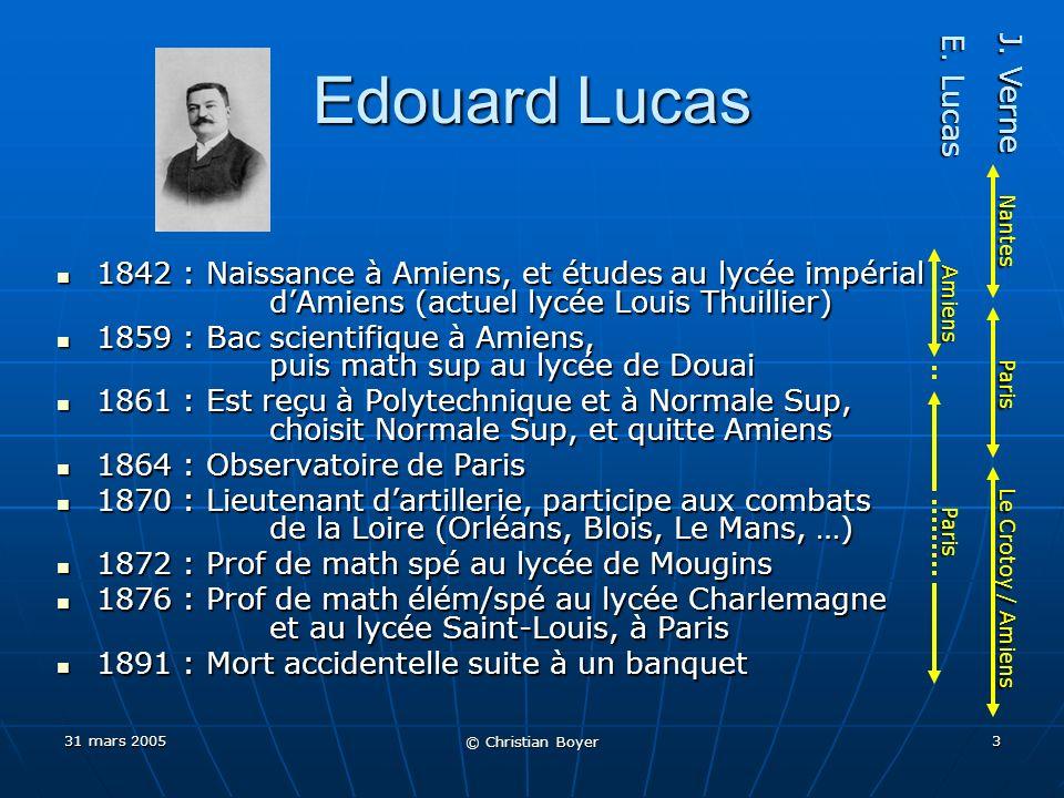 31 mars 2005 © Christian Boyer 2 Jules Verne - Edouard Lucas Jules Verne - Edouard Lucas (Nantes 1828 – Amiens 1905) (Amiens 1842 – Paris 1891)