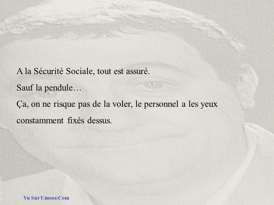 Vu Sur Umoor.Com A la Sécurité Sociale, tout est assuré. Sauf la pendule… Ça, on ne risque pas de la voler, le personnel a les yeux constamment fixés