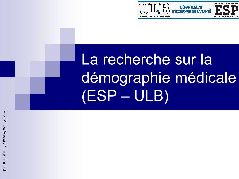 La recherche sur la démographie médicale (ESP – ULB) Prof. A. De Wever / N. Benahmed
