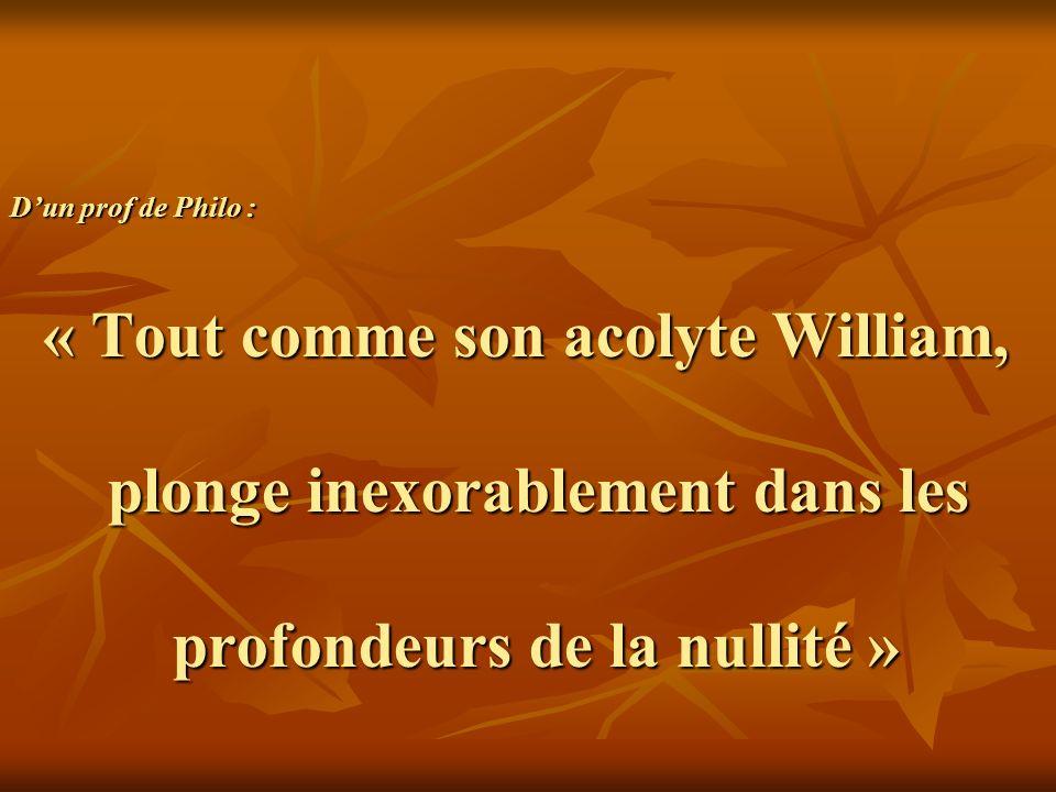 Dun prof de Philo : « Tout comme son acolyte William, plonge inexorablement dans les profondeurs de la nullité »