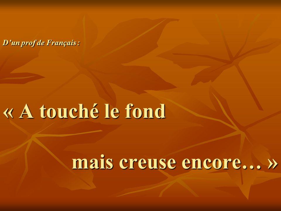 Dun prof de Français : « A touché le fond mais creuse encore… »