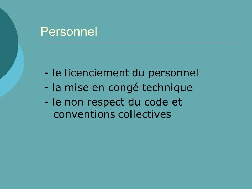 Personnel - le licenciement du personnel - la mise en congé technique - le non respect du code et conventions collectives