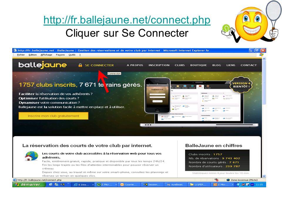 http://fr.ballejaune.net/connect.php http://fr.ballejaune.net/connect.php Cliquer sur Se Connecter