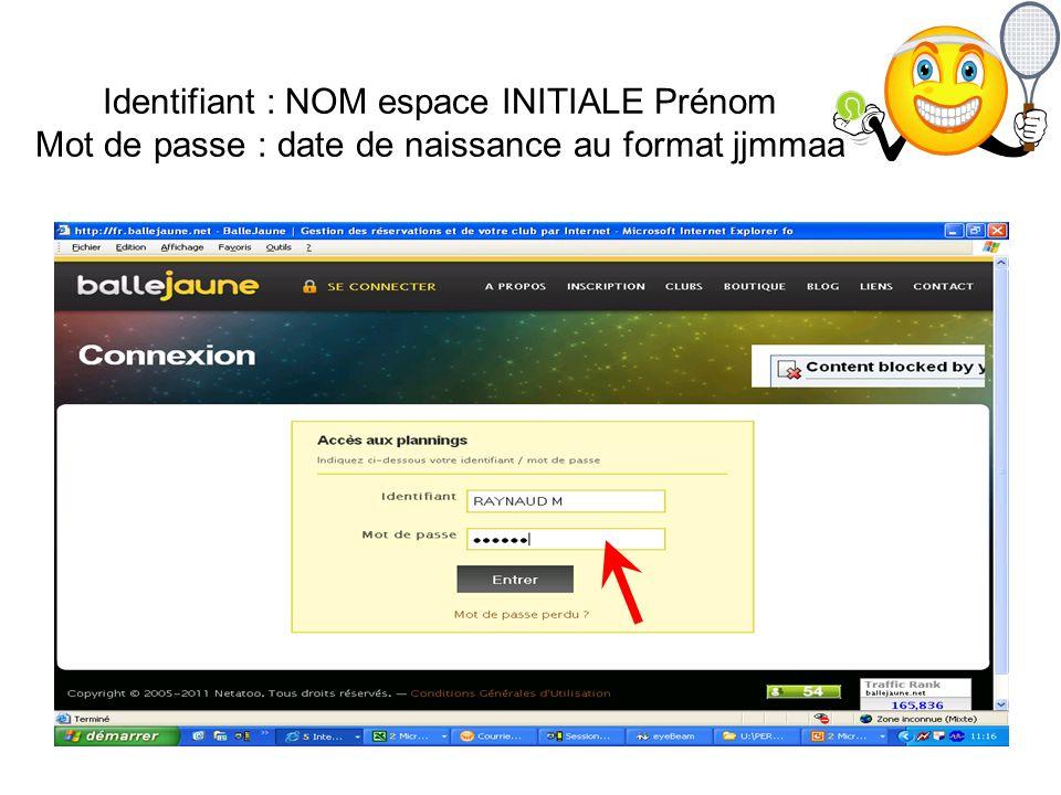 Identifiant : NOM espace INITIALE Prénom Mot de passe : date de naissance au format jjmmaa