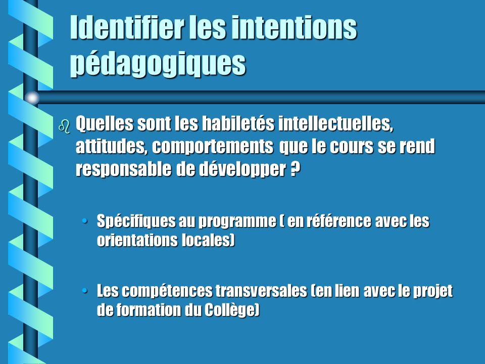 Identifier les intentions pédagogiques b Quelles sont les habiletés intellectuelles, attitudes, comportements que le cours se rend responsable de développer .